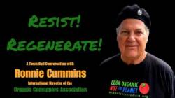 Resist! Regenerate! A Town Hall Conversation With Ronnie Cummins
