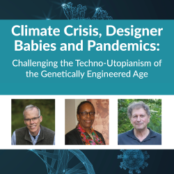 Climate Crisis, Designer Babies and Pandemics: Challenging the Techno-Utopianism of the Genetically Engineered Age