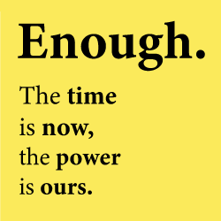 black text on yellow field reading ENOUGH THE TIME IS NOW THE POWER IS OURS