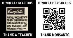If you can read this (GMO label), thank a teacher. If you can't read this (QR code), thank Monsanto.