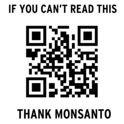 """Picture of a QR code with the caption """"If you can't read this, thank Monsanto"""""""