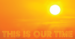 Picture of sun with the words 'this is our time'