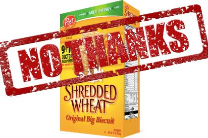 "Box of shredded wheat with words ""no thanks"" stamped over the image"